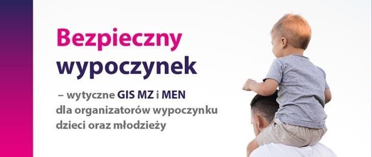 """zdjęcie przedstawia z lewej strony napis """"Bezpieczny wypoczynek - wytyczne MEN, GIS i MZ dla organizatorów wypoczynku dzieci i młodzieży"""" po prawej stronie postac ojca niosącego syna na swoich plecach."""